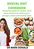DENTAL DIET COOKBOOK: The perfect guide on recipes, meal plan,s and how to cook to get a stronger, whiter and healthy teeth. (English Edition)